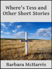 Where's Tess and Other Short Stories ebook by Barbara McHarris