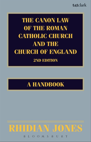 The Canon Law of the Roman Catholic Church and the Church of England 2nd edition - A Handbook ebook by Rhidian Jones