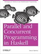 Parallel and Concurrent Programming in Haskell - Techniques for Multicore and Multithreaded Programming ebook by Simon Marlow