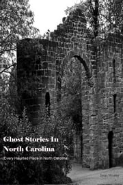 Ghost Stories In North Carolina - (Every Haunted Place In North Carolina) ebook by Sean Mosley