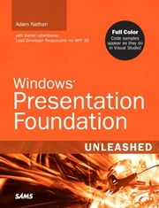 Windows Presentation Foundation Unleashed ebook by Nathan, Adam
