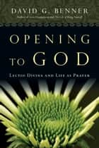 Opening to God ebook by David G. Benner