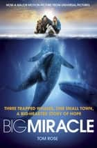 Big Miracle - Three Trapped Whales, One Small Town, A Big-Hearted Story of Hope eBook by Tom Rose