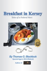 Breakfast in Kersey - Tales Of A Federal Narc ebook by Thomas G. Blacklock