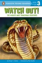 Watch Out! - The World's Most Dangerous Creatures ebook by Ginjer L. Clarke, Pete Mueller, Brittany Hatrack