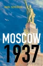 Moscow, 1937 ebook by Karl Schlögel
