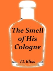 The Smell of His Cologne ebook by TL Bliss