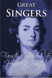 Great Singers: Faustina Bordoni to Henrietta Sontag ebook by George Ferris