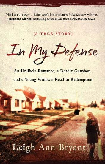 In My Defense - An Unlikely Romance, a Deadly Gunshot, and a Young Woman's Road to Redemption ebook by Leigh Ann Bryant