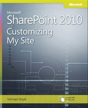 Microsoft SharePoint 2010 Customizing My Site ebook by Michael Doyle