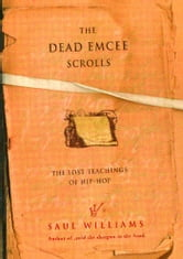 The Dead Emcee Scrolls - The Lost Teachings of Hip-Hop ebook by Saul Williams