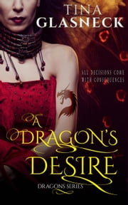 A Dragon's Desire - Dragons Series, #2 ebook by Tina Glasneck