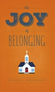 The Joy of Belonging ebook by Dresselhaus, Richard