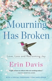 Mourning Has Broken - Love, Loss and Reclaiming Joy ebook by Erin Davis