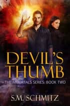 Devil's Thumb - The Immortals Series, #2 ebook by S. M. Schmitz