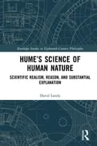Hume's Science of Human Nature - Scientific Realism, Reason, and Substantial Explanation ebook by David Landy