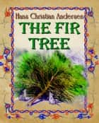 The Fir Tree ebook by Hans Christian Andersen, Daniel Coenn (illustrator)