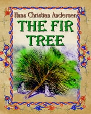 The Fir Tree - Fairy tale ebook by Hans Christian Andersen, Daniel Coenn (illustrator)
