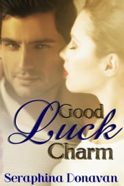 Good Luck Charm ebook by Seraphina Donavan