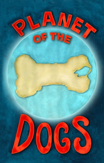 Planet of the Dogs - Planet of the Dogs, #1 ebook by Robert McCarty