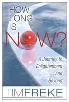 How Long Is Now? ebook by Timothy Freke