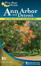 Five-Star Trails: Ann Arbor and Detroit - Your Guide to the Area's Most Beautiful Hikes ebook by Greg Tasker
