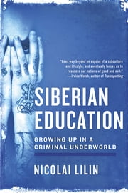 Siberian Education: Growing Up in a Criminal Underworld ebook by Nicolai Lilin, Jonathan Hunt