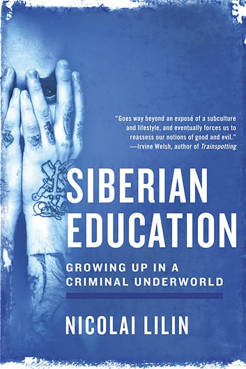 Siberian Education: Growing Up in a Criminal Underworld ebook by Nicolai Lilin