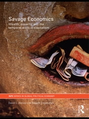 Savage Economics - Wealth, Poverty and the Temporal Walls of Capitalism ebook by David L. Blaney,Naeem Inayatullah