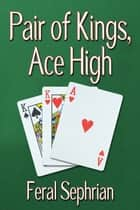 Pair of Kings, Ace High ebook by Feral Sephrian