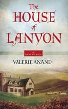 The House Of Lanyon ebook by Valerie Anand