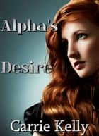 Alpha's Desire ebook by Carrie Kelly
