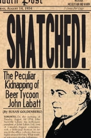 Snatched! - The Peculiar Kidnapping of Beer Tycoon John Labatt ebook by Susan Goldenberg
