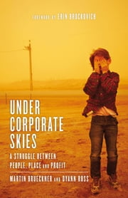 Under Corporate Skies - A Struggle Between People, Place, and Profit ebook by Martin Brueckner,Dyann Ross,Erin Brockovich