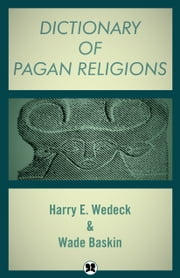 Dictionary of Pagan Religions ebook by Harry E Wedeck,Wade Baskin
