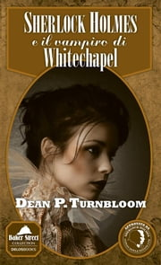Sherlock Holmes e il vampiro di Whitechapel ebook by Dean P. Turnbloom
