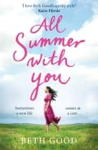 All Summer With You - The perfect holiday read ebook by Beth Good