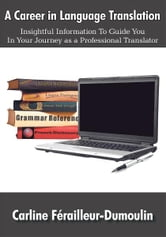 A Career in Language Translation - Insightful information to guide you in your journey as a professional translator ebook by Carline Férailleur-Dumoulin