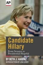 Candidate Hillary - From Senator to Presidential Hopeful ebook by The Associated Press, Beth J. Harpaz