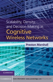 Scalability, Density, and Decision Making in Cognitive Wireless Networks ebook by Dr Preston Marshall