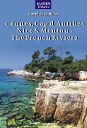 Cannes, Cap d'Antibes, Nice & Menton – The French Riviera ebook by Ferne  Arfin