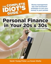 The Complete Idiot's Guide to Personal Finance in Your 20s & 30s, 4E ebook by Susan Shelly,Sarah Fisher