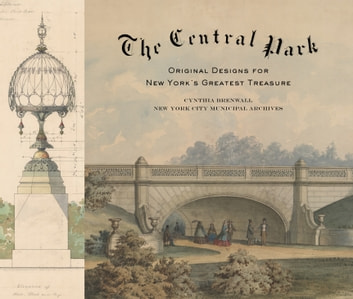 The Central Park - Original Designs for New York's Greatest Treasure ebook by Cynthia S. Brenwall