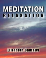 Meditation, Relaxation ebook by Elizabeth Banfalvi