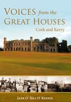 Voices from the Great Houses of Ireland: Life in the Big House - Cork and Kerry ebook by Jane O'Keeffe