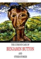 The Curious Case Of Benjamin Button And Other Six Stories ebook by F. Scott Fitzgerald