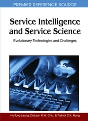 Service Intelligence and Service Science - Evolutionary Technologies and Challenges ebook by Dickson K.W. Chiu,Ho-fung Leung,Patrick C.K. Hung