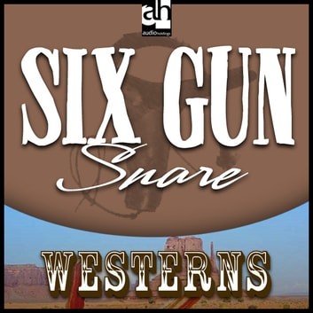 Six Gun Snare audiobook by Les Savage,Jr.