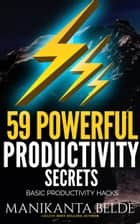59 Powerful Productivity Secrets ebook by Manikanta Belde