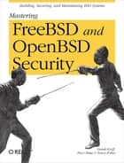 Mastering FreeBSD and OpenBSD Security ebook by Yanek Korff,Paco Hope,Bruce Potter